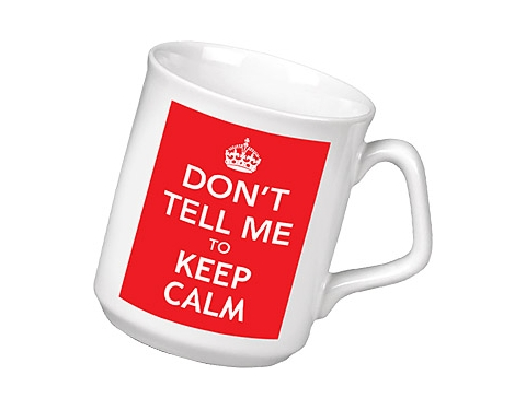 Don't Tell Me To Keep Calm Mug