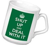 Shut Up & Deal With It Keep Calm Mug